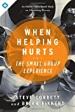 When Helping Hurts: The Small Group Experience: [Online videos included]