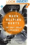 When Helping Hurts: The Small Group E...