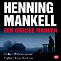 Den orolige mannen [The Anxious Man] (       UNABRIDGED) by Henning Mankell Narrated by Krister Henriksson