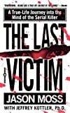 img - for The Last Victim: A True-Life Journey into the Mind of the Serial Killer by Moss, Jason Published by Vision Reprint edition (2000) Mass Market Paperback book / textbook / text book