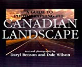 img - for A Guide to Photographing the Canadian Landscape by Daryl Benson (2000-04-15) book / textbook / text book
