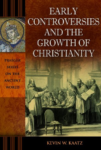 Early Controversies and the Growth of Christianity (Praeger Series on the Ancient World)