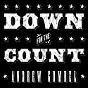 Down for the Count: Dirty Elections and the Rotten History of Democracy in America Audiobook by Andrew Gumbel Narrated by Chris MacDonnell
