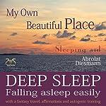 Deep Sleep - Falling Asleep Easily: My Own Beautiful Place | Franziska Diesmann,Torsten Abrolat