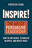 Inspire! The Art of Persuasive Leadership