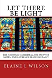 img - for Let There be Light: The National Cathedral, The Prophet Moses, and Lawrence Bradford Saint (The Art of God's Messages) (Volume 3) book / textbook / text book