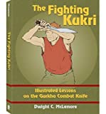 img - for [ [ [ The Fighting Kukri: Illustrated Lessons on the Gurkha Combat Knife [ THE FIGHTING KUKRI: ILLUSTRATED LESSONS ON THE GURKHA COMBAT KNIFE ] By McLemore, Dwight C ( Author )Jun-01-2012 Paperback book / textbook / text book