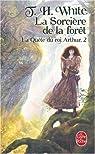 La quête du roi Arthur, Tome 2 : La Sorcière de la forêt par White