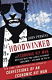 Hoodwinked: An Economic Hit Man Reveals Why the Global Economy IMPLODED -- and How to Fix It (0307589943) by Perkins, John