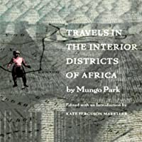 Travels in the Interior Districts of Africa (       UNABRIDGED) by Mungo Park, Kate Ferguson Marsters Narrated by Steven Brand