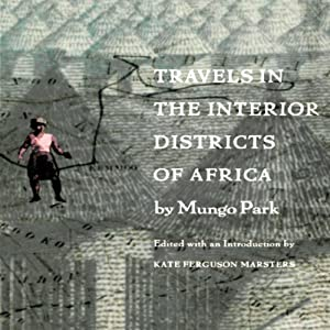 Travels in the Interior Districts of Africa | [Mungo Park, Kate Ferguson Marsters]