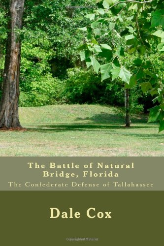 The Battle of Natural Bridge, Florida: The Confederate Defense of Tallahassee
