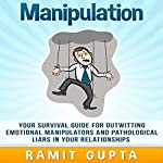 Manipulation Manual: Your Survival Guide for Outwitting Emotional Manipulators and Pathological Liars in Your Relationships | Ramit Gupta