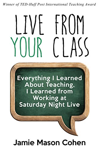 Author Jamie Mason Cohen applies stories from his time at Saturday Night Live to his decade-long award-winning teaching career in:  LIVE FROM YOUR CLASS: Everything I Learned About Teaching, I Learned from Working at Saturday Night Live to Increase Student Engagement by Teaching to Change Lives