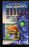 Predator (Isaac Asimov's Robots in Time) (0380765101) by Wu, William F.