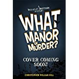 What Manor of Murder? (A Bleakley Brothers Mystery)