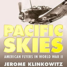 Pacific Skies: American Flyers in World War II (       UNABRIDGED) by Jerome Klinkowitz Narrated by Al Kessel