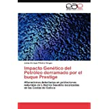 Impacto Gen Tico del Petr Leo Derramado Por El Buque Prestige: Alteraciones detectadas en poblaciones naturales...