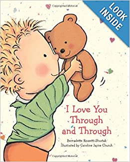 http://www.amazon.com/I-Love-You-Through/dp/0439673631/ref=sr_1_1?s=books&ie=UTF8&qid=1386617804&sr=1-1&keywords=I+love+your+through+and+through