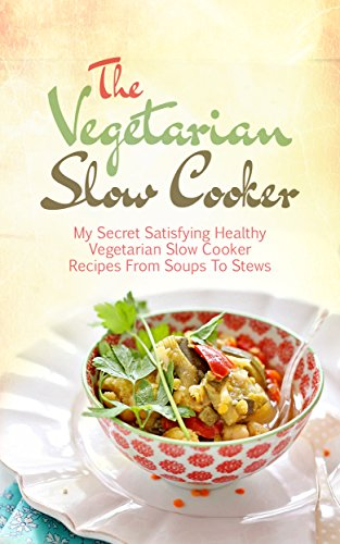 The Vegetarian Slow Cooker: Cookbook of Healthy Slow Cooker Recipes For a Vegetarian Diet by James Cook