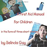 Belinda Guy A First Aid Manual for Children: In the form of three short stories