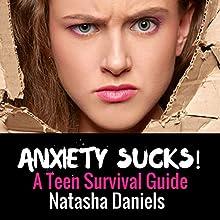 Anxiety Sucks!: A Teen Survival Guide, Volume 1 Audiobook by Natasha Daniels, LCSW Narrated by Natasha Daniels