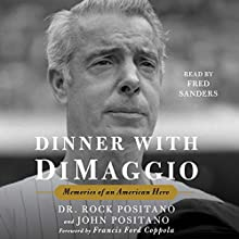Dinner with DiMaggio: Memories of an American Hero Audiobook by Rock Positano, John Positano, Francis Ford Coppola - foreword Narrated by Fred Sanders
