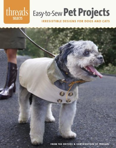 Easy-to-Sew Pet Projects: irresistible designs for dogs and cats (Threads Selects)
