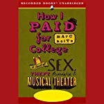 How I Paid for College: A Novel of Sex, Theft, Friendship, and Musical Theater | Marc Acito