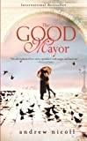 By Andrew Nicoll The Good Mayor: A Novel (Original) [Paperback]