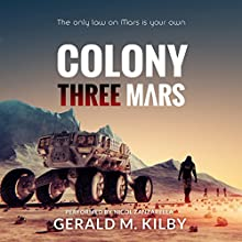 Colony Three Mars: Colony Mars, Book 3 Audiobook by Gerald M. Kilby Narrated by Nicol Zanzarella