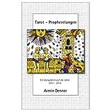 """Tarot - Prophezeiungen: Ein Vorausblick auf die Jahre 2011 - 2014von """"Armin Denner"""""""