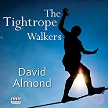 The Tightrope Walkers (       UNABRIDGED) by David Almond Narrated by Tom Machell