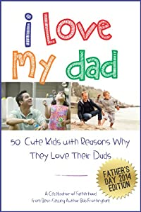 (FREE on 5/30) I Love My Dad - 50 Cute Kids With Reasons Why They Love Their Fathers: A Celebration Of Fatherhood by Bob Frothingham - http://eBooksHabit.com