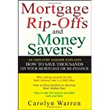 Mortgage Ripoffs and Money Savers: An Industry Insider Explains How to Save Thousands on Your Mortgage or Re-Finance ~ Carolyn Warren