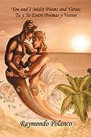 You and I Midst Poems and Verses: Tu y yo entre poemas y versos (Spanish Edition)