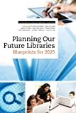 Planning Our Future Libraries: Blueprints for 2025