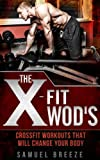 The CrossFit WOD's: CrossFit Workouts That Will Change Your Body (CrossFit, CrossFit Beginners, WOD's, CrossFit WOD, WOD Bible, CrossFit Workouts, CrossFit Exercises) (English Edition)