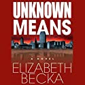 Unknown Means (       UNABRIDGED) by Elizabeth Becka Narrated by Bernadette Dunne