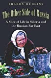 The Other Side of Russia:  A Slice of Life in Siberia and the Russian Far East