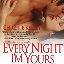 Every Night I'm Yours (       UNABRIDGED) by Christie Kelley Narrated by Ashford MacNab