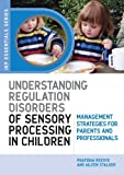 Understanding Regulation Disorders of Sensory Processing in Children: Management Strategies for Parents and Professionals