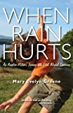 When Rain Hurts: An Adoptive Mothers Journey with Fetal Alcohol Syndrome