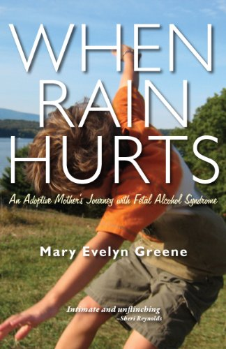 When Rain Hurts: An Adoptive Mother's Journey with Fetal Alcohol Syndrome: Mary Evelyn Greene: 9781597092623: Amazon.com: Books