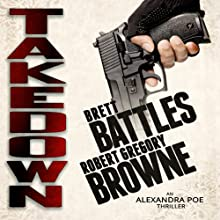 Takedown: An Alexandra Poe Thriller (       UNABRIDGED) by Brett Battles, Robert Gregory Browne Narrated by Abby Craden