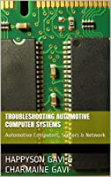 Troubleshooting Automotive Computer Systems: Automotive Computers, Sensors & Network Front Cover