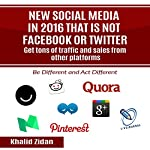 New Social Network Platforms in 2016 That Is Not Facebook or Twitter: Get Tons of Traffic and Sales from Other Platforms | Khalid Zidan