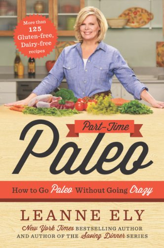 Part-Time Paleo: How to Go Paleo Without Going Crazy by Leanne Ely