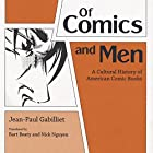 Of Comics and Men: A Cultural History of American Comic Books Hörbuch von Jean-Paul Gabilliet Gesprochen von: Scot Wilcox