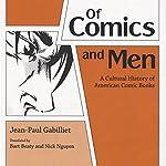 Of Comics and Men: A Cultural History of American Comic Books | Jean-Paul Gabilliet